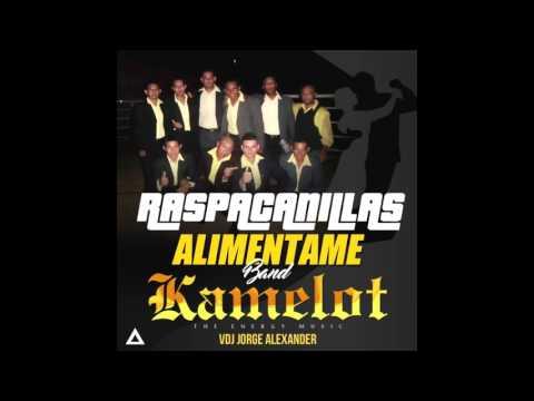 RASPACANILLA ALIMENTAME BAND MIX KAMELOT 2017 DJ JORGE ALEXANDER