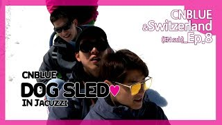 CNBLUE, in love with Switzerland -- Ep 08. HOT CNBLUE! dog sled ♥ i...