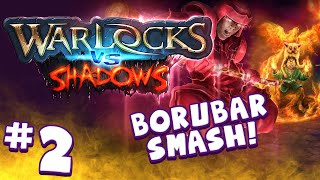 WARLOCKS VS SHADOWS (#2) Borubar Smash!