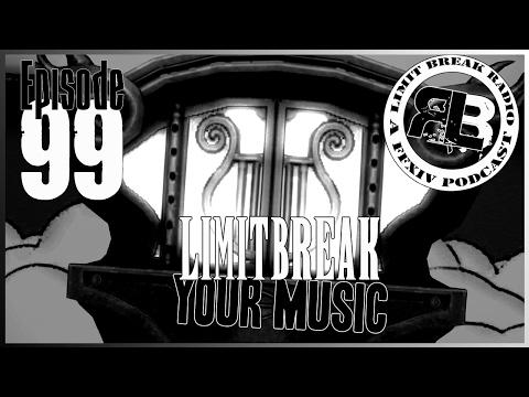 (FFXIV Podcast) Limit Break Radio: A Radio Returns - Episode 99 - Limit Break Your Music