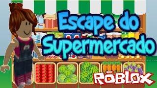 Roblox - ESCAPE DO SUPERMERCADO