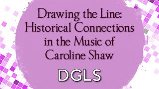 &quotDrawing the Line: Historical Connections in the Music of Caroline Shaw&quot with Joshua Harper (DGLS)
