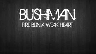 Bushman - Fire bun a weak heart.wmv
