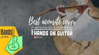 Những bản Acoustic Cover hay nhất với beat Trịnh Gia Hưng Hands on guitar Best Acoustic Cover Part 1