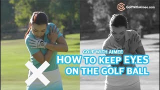 Keeping Eyes on the Golf Ball | Golf with Aimee