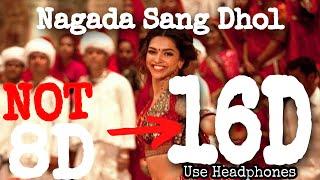 NAGADA SANG DHOL BAJE (16D Audio)   8D AUDIO  Ram Leela   Ranveer & Deepika   3D AUdio   HQ
