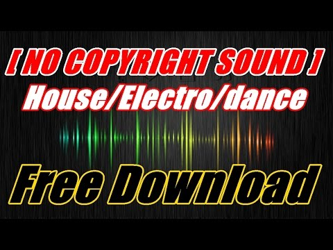 Music Free Download - House/Electro/dance/ [ NO COPYRIGHT SOUND ]