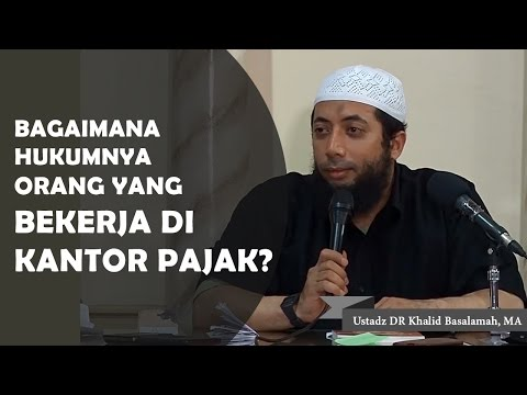 Bagaimana hukumnya orang yang bekerja dikantor pajak?? Ustadz DR Khalid Basalamah, MA