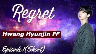 [Hwang Hyunjin Stray Kids FF]Regret Episode 1