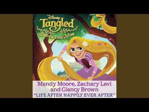 """Life After Happily Ever After (From """"Tangled: Before Ever After"""")"""