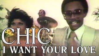 Chic   I Want Your Love (official Music Video)