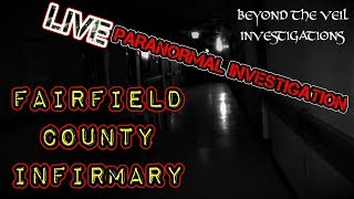 LIVE PARANORMAL INVESTIGATION - Beyond the Veil Investigations from Fairfield County Infirmary