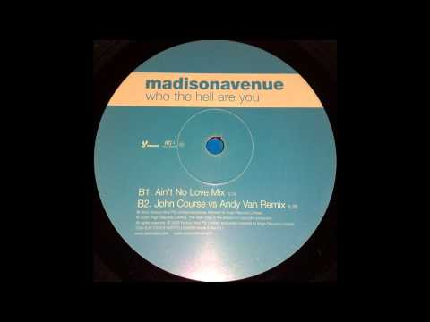 Madison Avenue - Who The Hell Are You (Ain't No Love Mix)