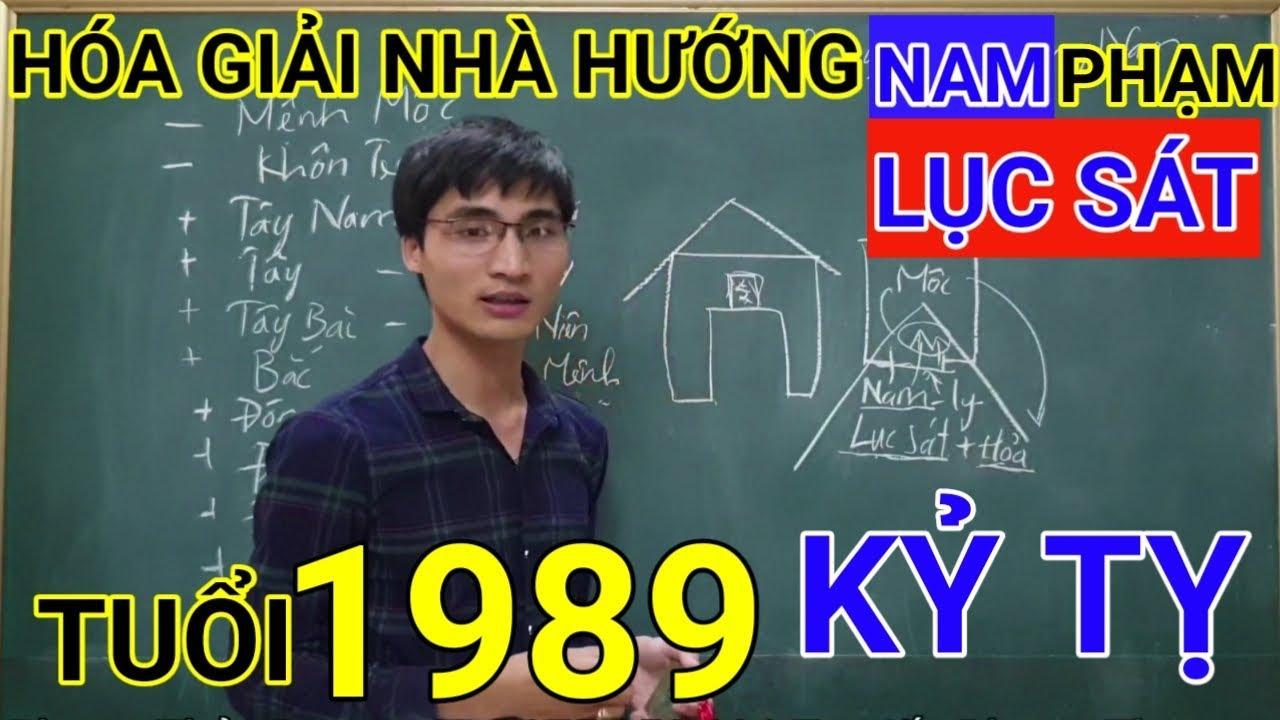 Tuổi Kỷ Tỵ 1989 Nhà Hướng Nam | Hóa Giải Hướng Nhà Phạm Lục Sát Cho Tuoi Ky Ty 1989