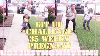 PREGNANT GIT UP CHALLENGE// GIT UP CHALLENGE// 35 WEEKS PREGNANT