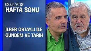 İlber Ortaylı ile gündem ve tarih - Hafta Sonu 03.06.2018 Pazar