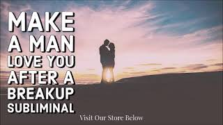 Make A Man Love You After A Break Up / Subliminal Affirmations