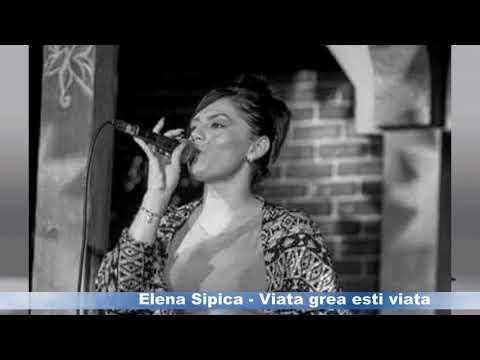 Elena Sipica - Viata grea esti viata