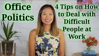 Office Politics - How to Deal with Difficult People at Work