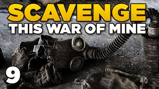 SCAVENGE | This War of Mine [9]