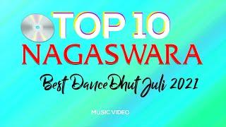 Chart Dangdut Terbaik - NAGASWARA TOP 10 DanceDhut Juli 2021 (MV Full)