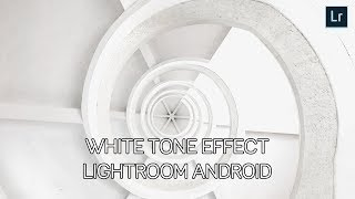 Cara Membuat White Tone Effect Lightroom Android