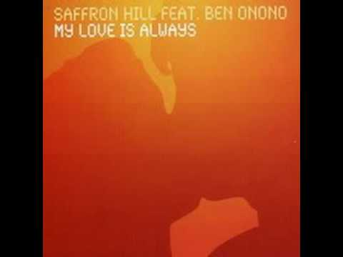 Saffron Hill Featuring Ben Onono - My Love Is Always (Original Version)