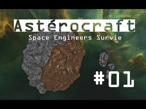 [FR] Space Engineers - Astérocraft 01 - Je m'installe !