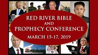 RED RIVER BIBLE & PROPHECY CONFERENCE 2019 | MARCH 15-17, 2019