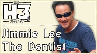 H3 Podcast #20 - One Fricked Up Dentist (Jimmie Lee)