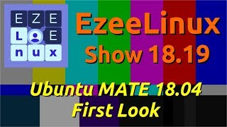 EzeeLinux Show 18.19 | Ubuntu MATE 18.04 First Look