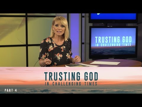 Trusting God In Challenging Times, Part 4