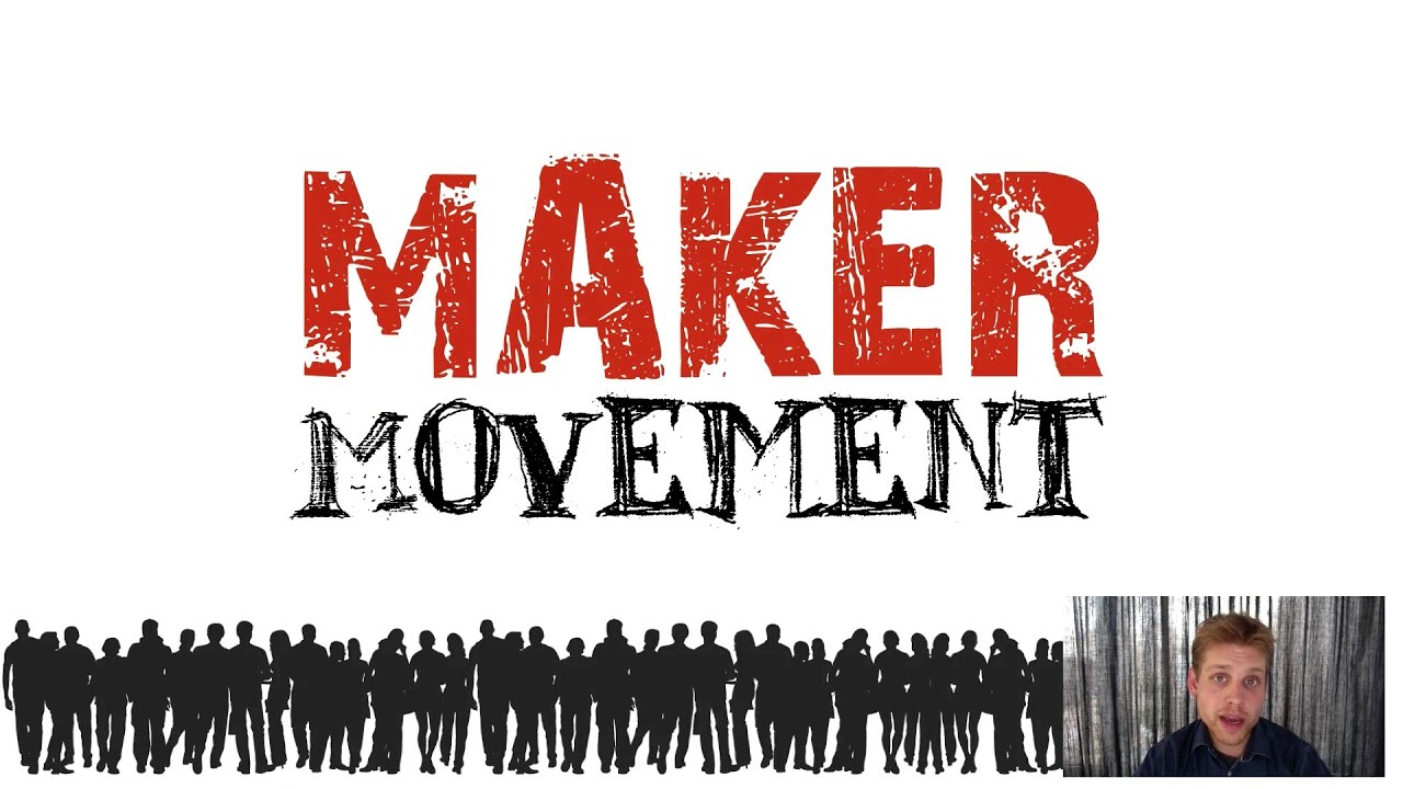 Maker Movement Xplained Youtube