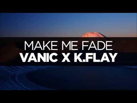 Vanic x K.Flay Make Me Fade 10Hour version