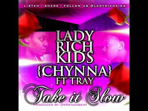 Lady Rich Kids Ft Tray  Take it Slow { Prod  KPonDaBeat}