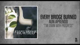 Watch Every Bridge Burned Im Down With Progress video