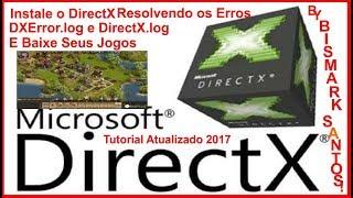 Instale o DirectX Resolvendo os Erros DXError log e DirectX log - Baixe Seus Jogos - Atualizado 2017