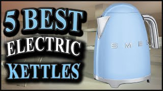 Best Electric Kettles 2018: 5 Best Electric Hot Water Kettles For Tea And Coffee
