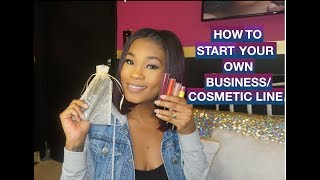 HOW TO START YOUR OWN BUSINESS/COSMETIC LINE