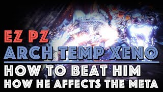 EZ PZ Arch Tempered Xeno: How to beat him and How Xeno Gamma armor affects the META [MHW]