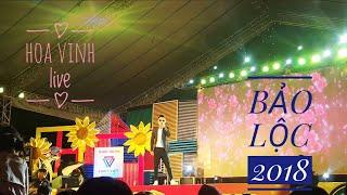 NGẮM HOA LỆ RƠI • Hoa Vinh live • Bảo Lộc 2018
