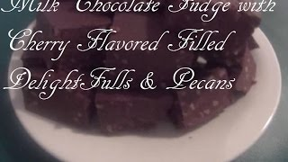 Easy Milk Chocolate Fudge With Cherry Flavored Filled Delightfulls & Pecans