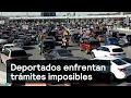 Deportados enfrentan trámites imposibles - Migrantes - Denise Maerker 10 en punto