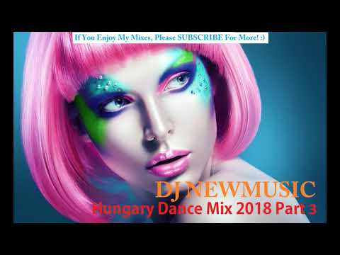 Dj Newmusic - Hungary Dance Mix 2018 Part 3 | 2018 | TOP Hungarian Club & Dance Music