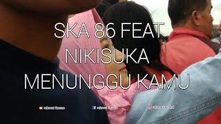 Download lagu SKA 86 FEAT NIKISUKA MENUNGGU KAMU (REGGAE SKA VERSION)