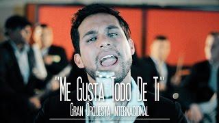 Gran Orquesta Internacional - Me Gusta Todo de Ti [sesión studio] thumbnail