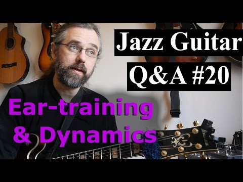 Jazz Guitar Q&A #20 - Dynamics and tone, Arpeggio fingerings in 3NPS,  Relative Pitch
