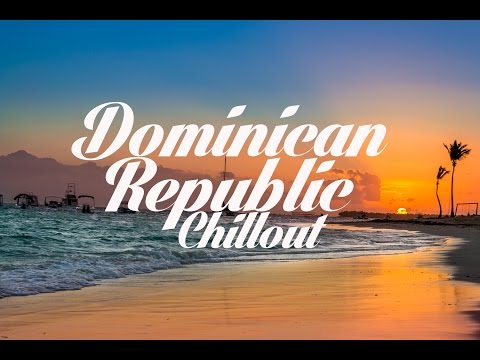 Beautiful DOMINICAN REPUBLIC Chillout & Lounge Mix Del Mar