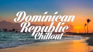 Beautiful DOMINICAN REPUBLIC Chillout & Lounge Mix Del Mar