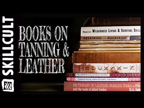 Hide Tanning, Leather Working & Skin Books in My Collection, Braintanning Buckskin, BarkTan, Rawhide